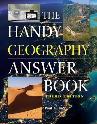 The Handy Geography Answer Book by Paul A. Tucci
