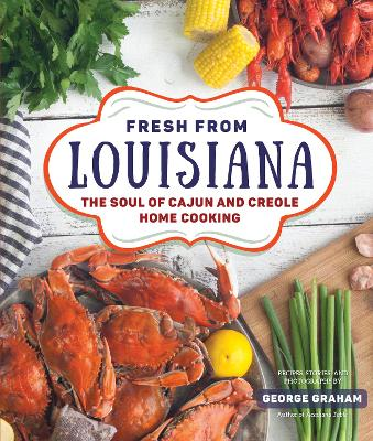 Fresh from Louisiana: The Soul of Cajun and Creole Home Cooking by George Graham