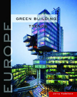 Green Building Trends Green Building Trends Europe by Jerry Yudelson