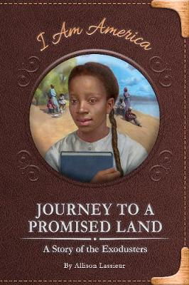 Journey to a Promised Land: A Story of the Exodusters by Allison Lassieur