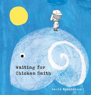 Waiting for Chicken Smith by David Mackintosh
