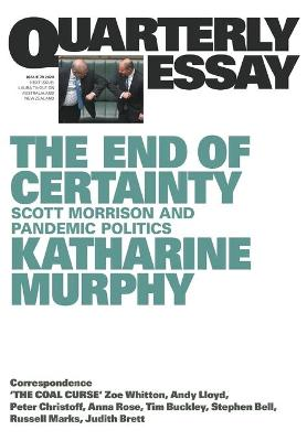 The End of Certainty: Scott Morrison and Pandemic Politics: Quarterly Essay 79 book