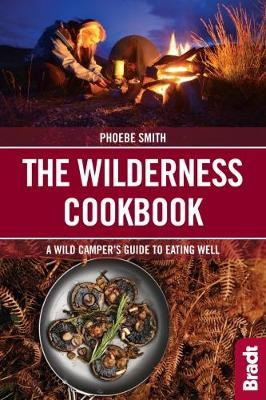 The Wilderness Cookbook: A Wild Camper's Guide to Eating Well by Phoebe Smith