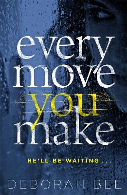 Every Move You Make: The gripping new thriller by Deborah Bee