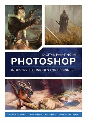 Digital Painting in Photoshop: Industry Techniques for Beginners: A comprehensive introduction to techniques and approaches by 3DTotal Publishing