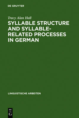Syllable Structure and Syllable-Related Processes in German by Tracy Alan Hall