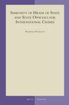 Immunity of Heads of State and State Officials for International Crimes by Ramona Pedretti