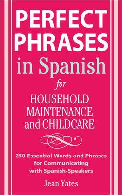 Perfect Phrases in Spanish For Household Maintenance and Childcare by Jean Yates
