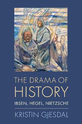 The Drama of History: Ibsen, Hegel, Nietzsche book