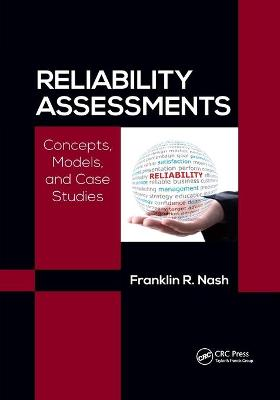 Reliability Assessments: Concepts, Models, and Case Studies by Ph.D. Nash