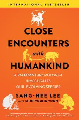 Close Encounters with Humankind: A Paleoanthropologist Investigates Our Evolving Species by Sang-Hee Lee