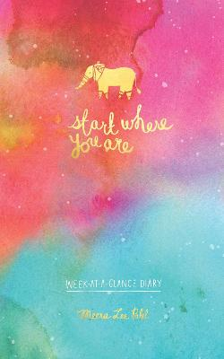 Start Where You Are Week-At-A-Glance Diary book