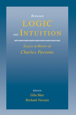 Between Logic and Intuition by Gila Sher