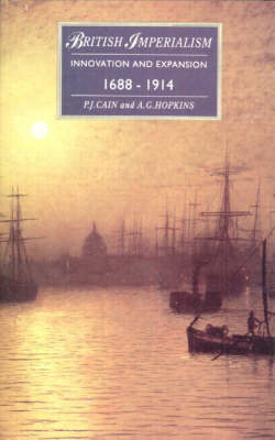 British Imperialism-Innovation and Expansion 1688 - 1914 by P. J. Cain