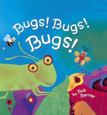 Bugs! Bugs! Bugs! by Bob Barner