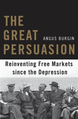 The Great Persuasion by Angus Burgin