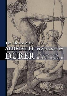 The Life and Art of Albrecht Durer by Erwin Panofsky