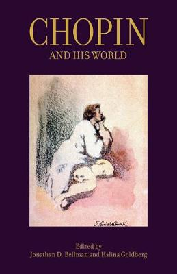 Chopin and His World by Jonathan D. Bellman