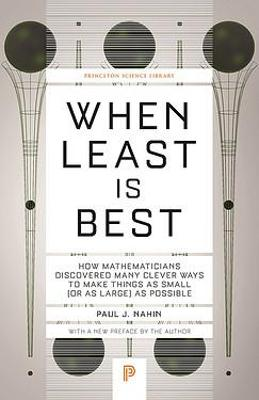 When Least Is Best: How Mathematicians Discovered Many Clever Ways to Make Things as Small (or as Large) as Possible by Paul J. Nahin