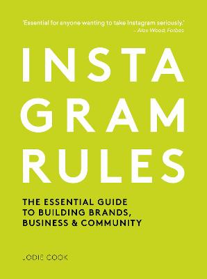 Instagram Rules: The Essential Guide to Building Brands, Business and Community by Jodie Cook
