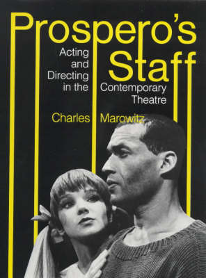 Prospero's Staff: Acting and Directing in the Contemporary Theatre by Charles Marowitz