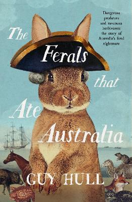 The Ferals that Ate Australia: From the bestselling author of The Dogs that Made Australia book
