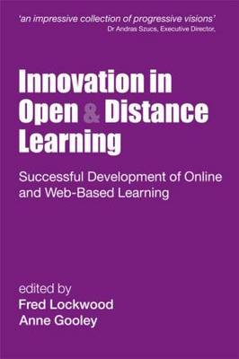 Innovation in Open and Distance Learning: Successful Development of Online and Web-based Learning by Fred Lockwood