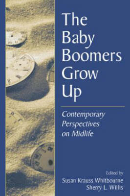 The Baby Boomers Grow Up by Susan Krauss Whitbourne