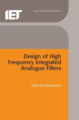Design of High Frequency Integrated Analogue Filters by Yichuang Sun