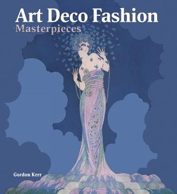 Art Deco Fashion Masterpieces by Gordon Kerr