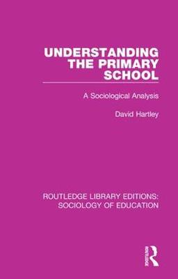Understanding the Primary School: A Sociological Analysis by David Hartley
