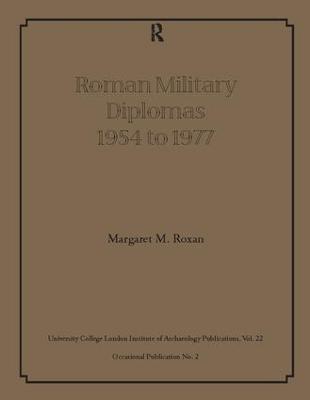 Roman Military Diplomas 1954 to 1977 by Margaret M Roxan