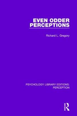 Even Odder Perceptions by Richard L. Gregory