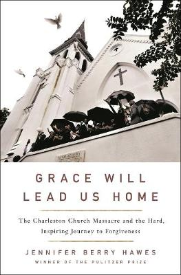 Grace Will Lead Us Home by Jennifer Berry Hawes