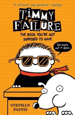 Timmy Failure: The Book You're Not Supposed to Have by Stephan Pastis