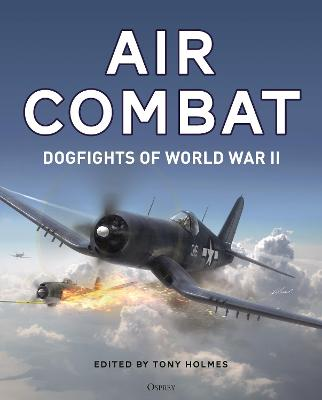 Air Combat: Dogfights of World War II by Tony Holmes