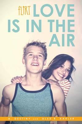 Flirt: Love Is in the Air by Alex R Kahler