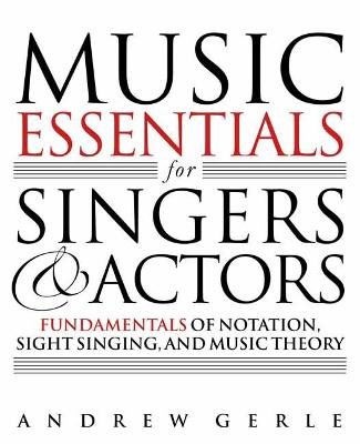 Music Essentials for Singers and Actors by Andrew Gerle