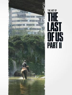 The Art Of The Last Of Us Part II by Naughty Dog Naughty Dog