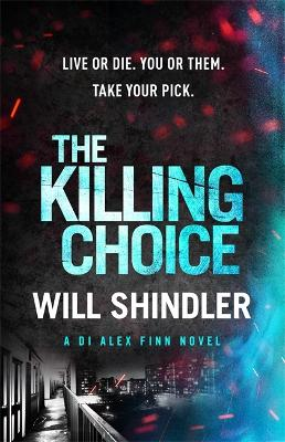 The Killing Choice: A must-read gripping crime series by Will Shindler
