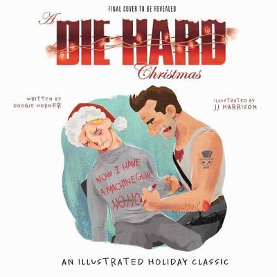 Die Hard Christmas: The Illustrated Holiday Classic by Insight Editions