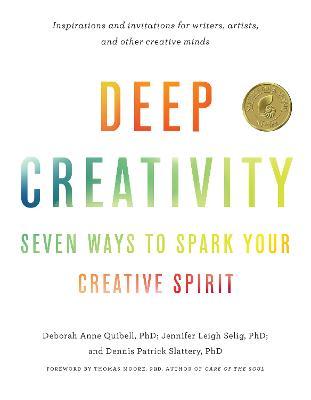Deep Creativity: Seven Ways to Spark Your Creative Spirit book