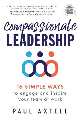 Compassionate Leadership: 16 Simple Ways to Engage and Inspire Your Team at Work book