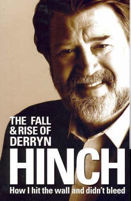 The Fall & Rise of Derryn Hinch by Derryn Hinch