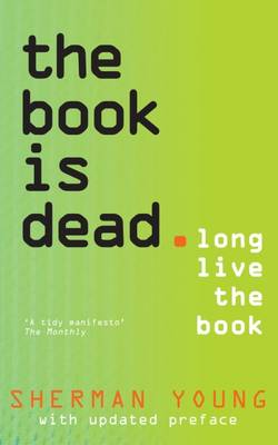 The Book is Dead (Long Live the Book) by Sherman Young