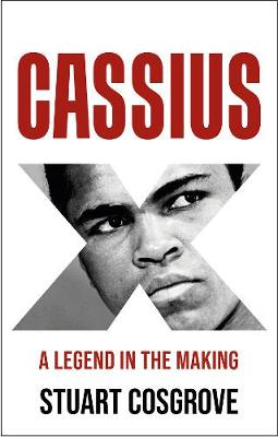 Cassius X: A Legend in the Making by Stuart Cosgrove