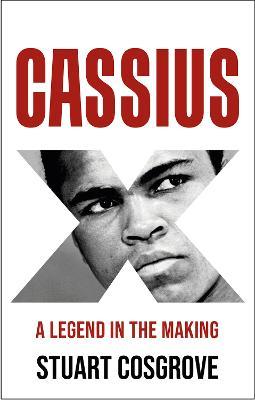 Cassius X: A Legend in the Making by Stuart Cosgrove