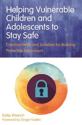 Helping Vulnerable Children and Adolescents to Stay Safe by Katie Wrench