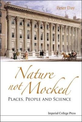 Nature Not Mocked: Places, People And Science by Peter Day