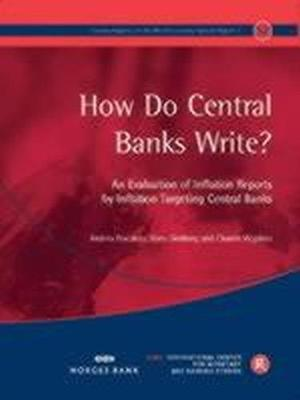 How Do Central Banks Write? An Evaluation of Inflation Reports by Inflation Targeting Central Banks by Hans Genberg
